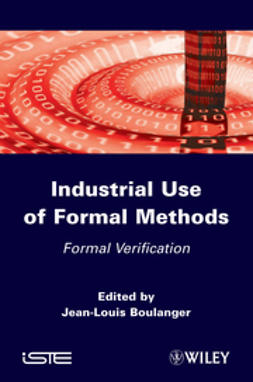 Boulanger, Jean-Louis - Industrial Use of Formal Methods: Formal Verification, ebook