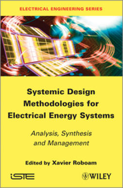 Roboam, Xavier - Systemic Design Methodologies for Electrical Energy Systems: Analysis, Synthesis and Management, e-kirja