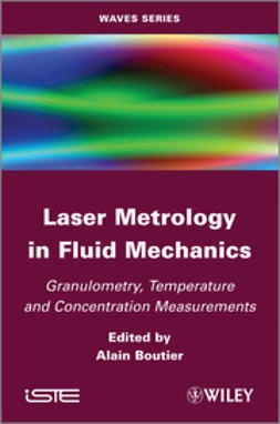 Boutier, Alain - Laser Metrology in Fluid Mechanics: Granulometry, Temperature and Concentration Measurements, ebook
