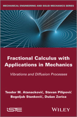 Atanackovic, T. - Fractional Calculus with Applications in Mechanics: Vibrations and Diffusion Processes, ebook