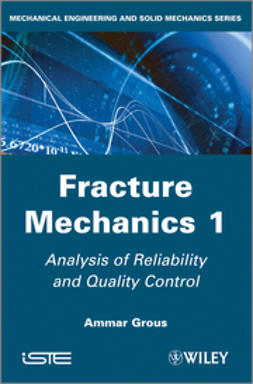 Grous, Ammar - Analysis of Reliability and Quality Control: Fracture Mechanics, Volume 1, ebook