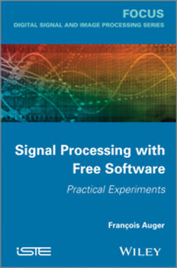 Auger, François - Signal Processing with Free Software: Practical Experiments, ebook