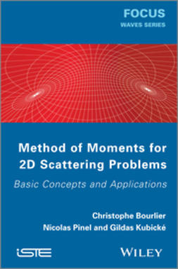 Bourlier, Christophe - Method of Moments for 2D Scattering Problems: Basic Concepts and Applications, ebook