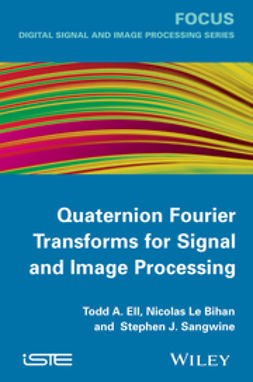 Bihan, Nicolas Le - Quaternion Fourier Transforms for Signal and Image Processing, ebook