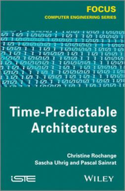 Rochange, Christine - Time-Predictable Architectures, ebook
