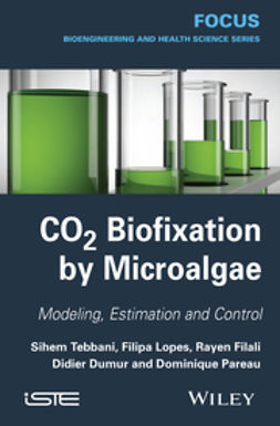 Dumur, Didier - CO2 Biofixation by Microalgae: Modeling, Estimation and Control, ebook
