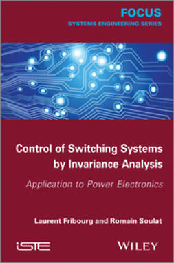 Fribourg, Laurent - Control of Switching Systems by Invariance Analysis: Applcation to Power Electronics, ebook