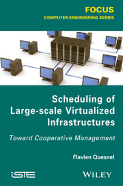 Quesnel, Flavien - Scheduling of Large-scale Virtualized Infrastructures: Toward Cooperative Management, ebook