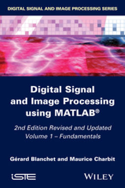 Blanchet, Gérard - Digital Signal and Image Processing using MATLAB, Volume 1: Fundamentals, e-kirja
