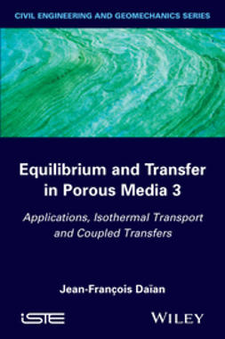 Daïan, Jean-François - Equilibrium and Transfer in Porous Media 3: Applications, Isothermal Transport and Coupled Transfers, e-bok