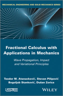 Atanackovic, Teodor M. - Fractional Calculus with Applications in Mechanics: Wave Propagation, Impact and Variational Principles, ebook