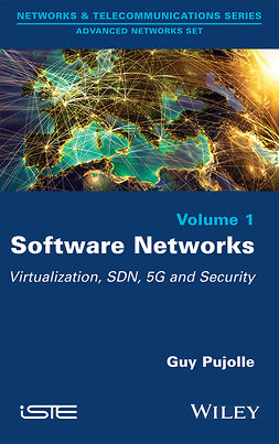 Pujolle, Guy - Software Networks: Virtualization, SDN, 5G and Security, ebook