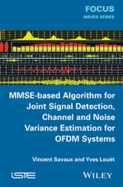 Lou?t, Yves - MMSE-Based Algorithm for Joint Signal Detection, Channel and Noise Variance Estimation for OFDM Systems, ebook
