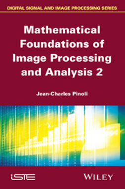 Pinoli, Jean-Charles - Mathematical Foundations of Image Processing and Analysis, Volume 2, e-kirja
