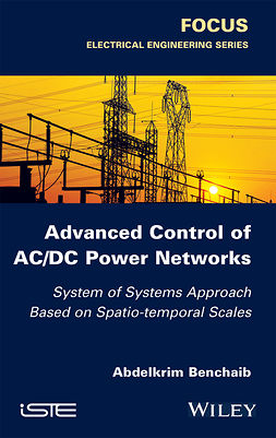 Benchaib, Abdelkrim - Advanced Control of AC / DC Power Networks: System of Systems Approach Based on Spatio-temporal Scales, ebook