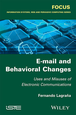 Lagrana, Fernando - E-mail and Behavioral Changes: Uses and Misuses of Electronic Communications, ebook