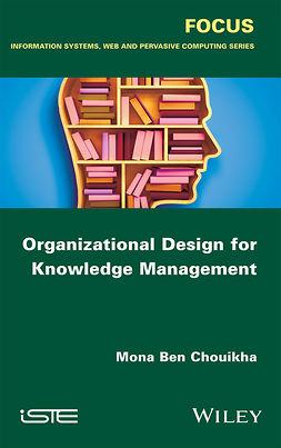 Chouikha, Mona Ben - Organizational Design for Knowledge Management, ebook