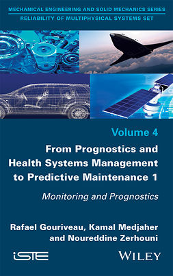Gouriveau, Rafael - From Prognostics and Health Systems Management to Predictive Maintenance 1: Monitoring and Prognostics, ebook