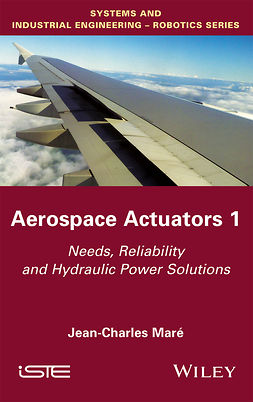 Maré, Jean-Charles - Aerospace Actuators, Volume 1: Needs, Reliability and Hydraulic Power Solutions, ebook