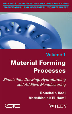 Hami, Abdelkhalak El - Material Forming Processes: Simulation, Drawing, Hydroforming and Additive Manufacturing, ebook