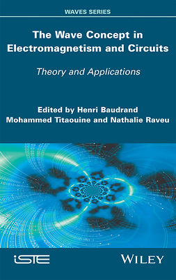 Baudrand, Henri - The Wave Concept in Electromagnetism and Circuits: Theory and Applications, ebook