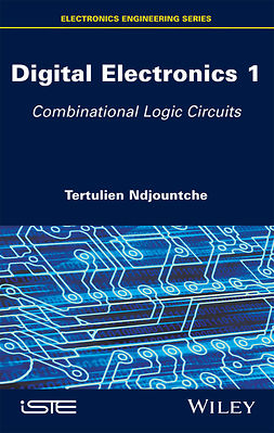 Tertulien, Ndjountche - Digital Electronics, Volume 1: Combinational Logic Circuits, ebook