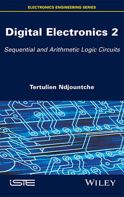 Ndjountche, Tertulien - Digital Electronics, Volume 2: Sequential and Arithmetic Logic Circuits, ebook