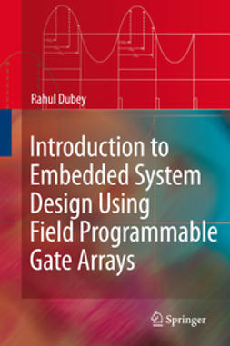 Dubey, Rahul - Introduction to Embedded System Design Using Field Programmable Gate Arrays, ebook