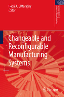 ElMaraghy, Hoda A. - Changeable and Reconfigurable Manufacturing Systems, ebook