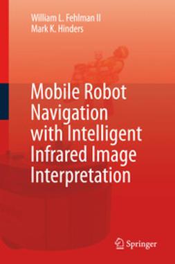 Fehlman, William L. - Mobile Robot Navigation with Intelligent Infrared Image Interpretation, ebook