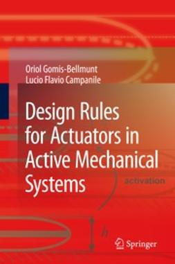 Gomis-Bellmunt, Oriol - Design Rules for Actuators in Active Mechanical Systems, ebook