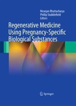 Bhattacharya, Niranjan - Regenerative Medicine Using Pregnancy-Specific Biological Substances, e-kirja