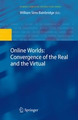 Bainbridge, William Sims - Online Worlds: Convergence of the Real and the Virtual, e-bok