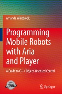 Whitbrook, Amanda - Programming Mobile Robots with Aria and Player, ebook