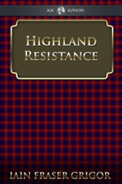 Grigor, Iain Fraser - Highland Resistance, ebook