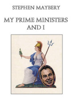 Maybery, Stephen - My Prime Ministers and I, e-bok