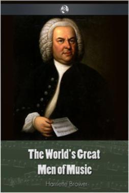 Brower, Harriette - The World's Great Men Of Music, e-bok