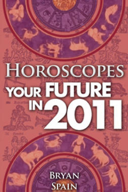 Spain, Bryan - Horoscopes - Your Future In 2011, ebook