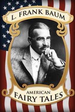 Baum, L Frank - American Fairy Tales, e-kirja