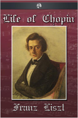 Liszt, Franz - The Life of Chopin, ebook