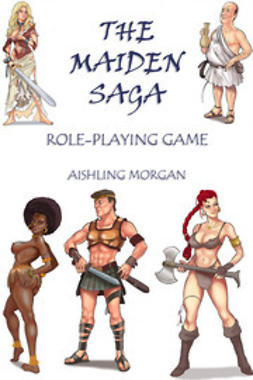 Morgan, Aishling - The Maiden Saga: Role Playing Game, e-kirja