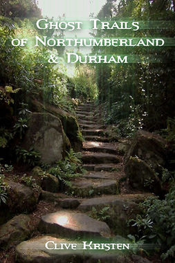 Kristen, Clive - Ghost Trails of Northumberland and Durham, ebook