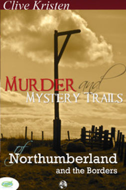 Kristen, Clive - Murder & Mystery Trails of Northumberland & The Borders, ebook