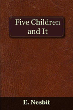 Nesbit, Edith - Five Children and It, e-bok