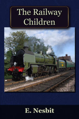 Nesbit, Edith - The Railway Children, e-bok