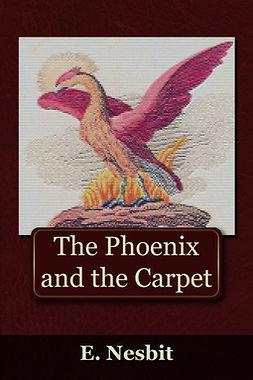 Nesbit, Edith - The Phoenix and the Carpet, e-bok