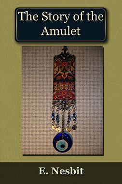 Nesbit, Edith - The Story of the Amulet, ebook