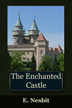 Nesbit, Edith - The Enchanted Castle, e-kirja