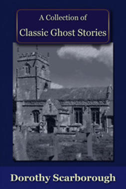 Scarborough, Dorothy - A Collection of Classic Ghost Stories, ebook