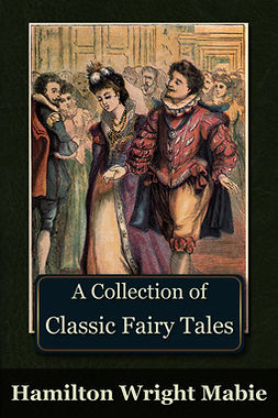 Mabie, Hamilton Wright - A Collection of Classic Fairy Tales, e-bok